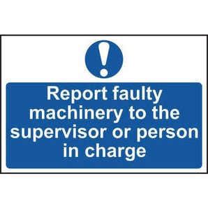 Report fault machinery to the supervisor or person in charge sign